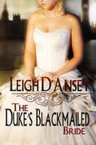 The Duke's Blackmailed Bride ebook by Leigh  D'Ansey