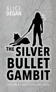 The Silver Bullet Gambit ebook by Alice Degan