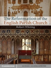 The Reformation of the English Parish Church ebook by Robert Whiting