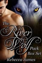 The River Wolf Pack Box Set ebook by Rebecca James