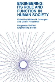 Engineering: Its Role and Function in Human Society ebook by Davenport, William H.