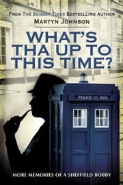 What's Tha Up To This Time?: More Memories of a Sheffield Bobby ebook by Johnson, Martyn