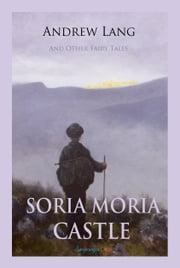 Soria Moria Castle and Other Fairy Tales ebook by Andrew Lang