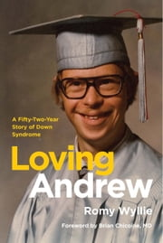 Loving Andrew: A Fifty-Two-Year Story of Down Syndrome ebook by Romy Wyllie