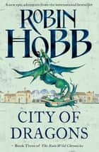 City of Dragons (The Rain Wild Chronicles, Book 3) ebook by