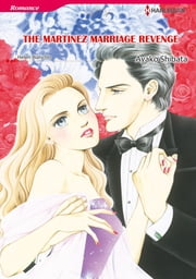 THE MARTINEZ MARRIAGE REVENGE (Harlequin Comics) - Harlequin Comics ebook by Helen Bianchin,Ayako Shibata