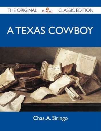 A Texas Cowboy - The Original Classic Edition ebook by Siringo Chas
