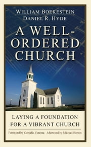 A well ordered Church: Laying a foundation for a vibrant church ebook by William Boekestein,Daniel R Hyde