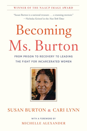 Becoming Ms. Burton - From Prison to Recovery to Leading the Fight for Incarcerated Women ebook by Susan Burton,Cari Lynn