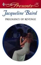 Pregnancy of Revenge ebook by Jacqueline Baird