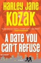 A Date You Can't Refuse ebook by Harley Jane Kozak