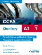CCEA Chemistry A2 Student Unit Guide Unit 1: Periodic Trends and Further Organic, Physical and Inorganic Chemistry ebook by Alyn G. McFarland