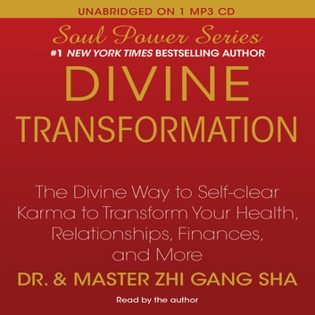 Divine Transformation - The Divine Way to Self-clear Karma to Transform Your Health, Relationships, Finances, and More audiobook by Zhi Gang Sha Dr.