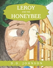 Leroy and the Honeybee ebook by D.D. Johnson