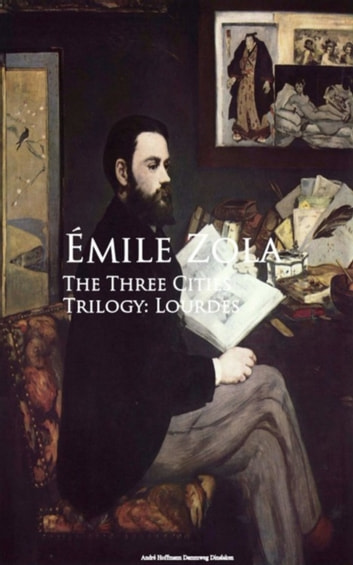 The Three Cities Trilogy: Lourdes ebook by Emile Zola