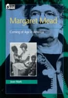 Margaret Mead - Coming of Age in America ebook by Joan Mark