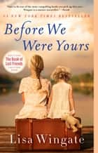 Before We Were Yours - A Novel eBook by Lisa Wingate