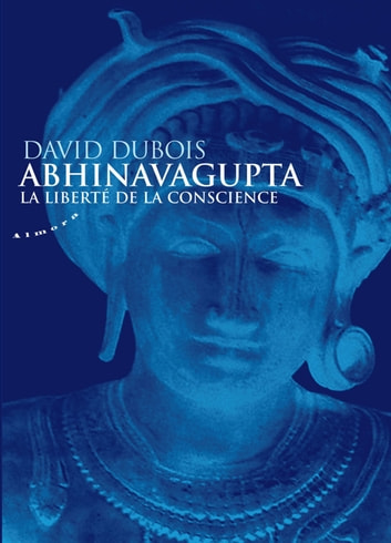 Abhinavagupta - La liberté de la conscience ebook by David Dubois