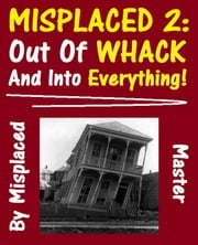Misplaced 2: Out Of Whack and Into Everything ebook by Misplaced Master