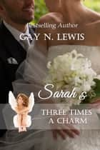 Sarah and Three Times a Charm ebook by Gay N. Lewis