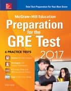 McGraw-Hill Education Preparation for the GRE Test 2017 ebook by Erfun Geula