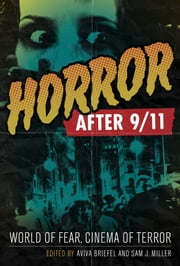Horror after 9/11 - World of Fear, Cinema of Terror ebook by Aviva Briefel, Sam J. Miller
