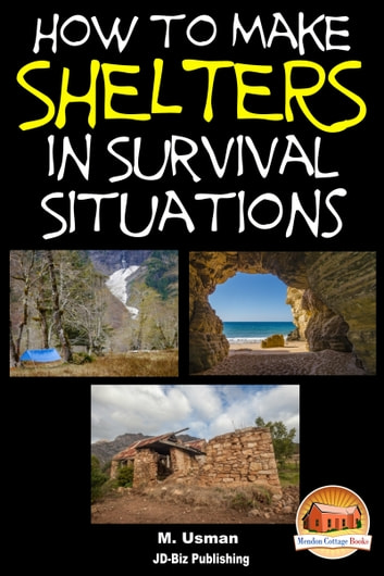 How to Make Shelters In Survival Situations ebook by M. Usman