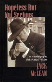 Hopeless But Not Serious - The Autobiography of the Urban Voltaire ebook by Jack McLean
