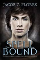 Spell Bound ebook by Jacob Z. Flores
