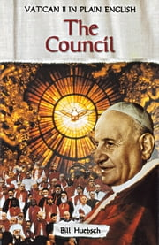 The Council - Vatican II in Plain English ebook by Bill Huebsch