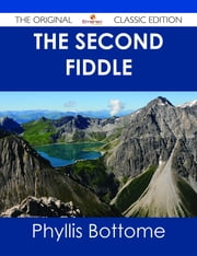 The Second Fiddle - The Original Classic Edition ebook by Phyllis Bottome