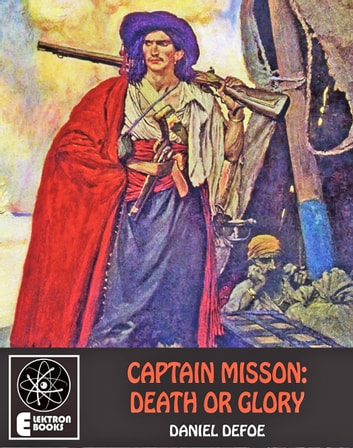 Captain Misson: Death Or Glory - Pirate Classics ebook by Daniel Defoe