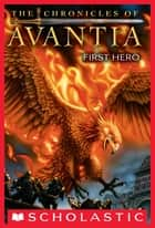 The Chronicles of Avantia #1: First Hero eBook by Adam Blade