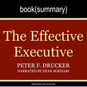 Effective Executive by Peter Drucker, The - Book Summary - The Definitive Guide to Getting the Right Things Done audiobook by FlashBooks, Dean Bokhari