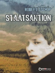 Staatsaktion - Ein Werdegang in Episoden ebook by Robert Tschöp