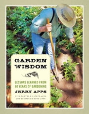 Garden Wisdom - Lessons Learned from 60 Years of Gardening ebook by Jerry Apps,Steve Apps