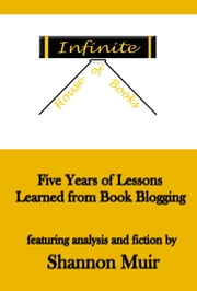 Infinite House of Books: Five Years of Lessons Learned from Book Blogging