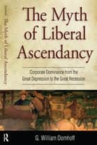 Myth of Liberal Ascendancy ebook by G. Williams Domhoff