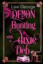 Demon Hunting With a Dixie Deb ebook by Lexi George