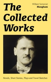 "The Collected Works: Novels, Short Stories, Plays and Travel Sketches: A Collection of 33 works by the prolific British writer, author of ""The Painted Veil"", ""Up at the Villa"", ""Cakes and Ale"", including ""Of Human Bondage"", ""The Moon and the Sixpence ebook by William  Somerset  Maugham"