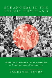 Strangers in the Ethnic Homeland - Japanese Brazilian Return Migration in Transnational Perspective ebook by Takeyuki Tsuda