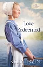Love Redeemed eBook by Kelly Irvin
