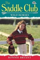 Saddle Club 58: Wild Horses ebook by Bonnie Bryant