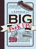 The Little Book of Big F*#k Ups - 220 of History's Most-Regrettable Moments ebook by Ken Lytle, Katie Corcoran Lytle