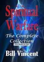 Spiritual Warfare: The Complete Collection ebook by Bill Vincent
