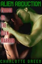 Alien Abduction: Probed By The Alien Warrior ebook by Charlotte Green