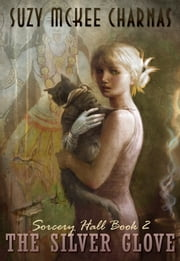 The Silver Glove - Sorcery Hall Book 2 ebook by Suzy McKee Charnas