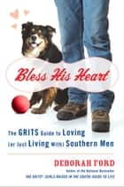 Bless His Heart - The GRITS Guide to Loving (or Just Living With) Southern Men ebook by Deborah Ford