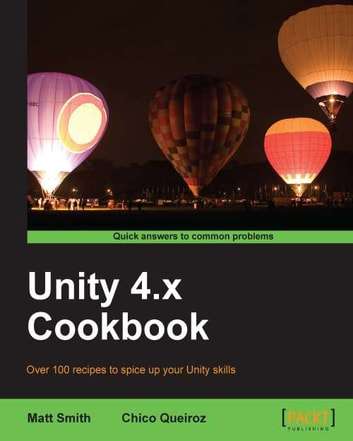 Unity 4.x Cookbook ebook by Matt Smith,Chico Queiroz