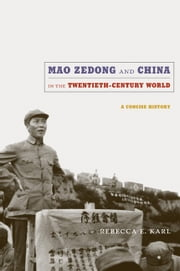 Mao Zedong and China in the Twentieth-Century World - A Concise History ebook by Rebecca E. Karl,Rey Chow,Michael Dutton,Harry Harootunian,Rosalind C. Morris